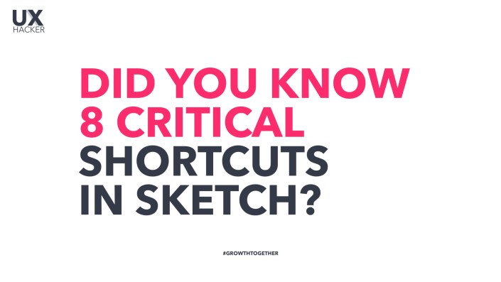 Did you know 8 critical shortcuts in Sketch? UX Hacker