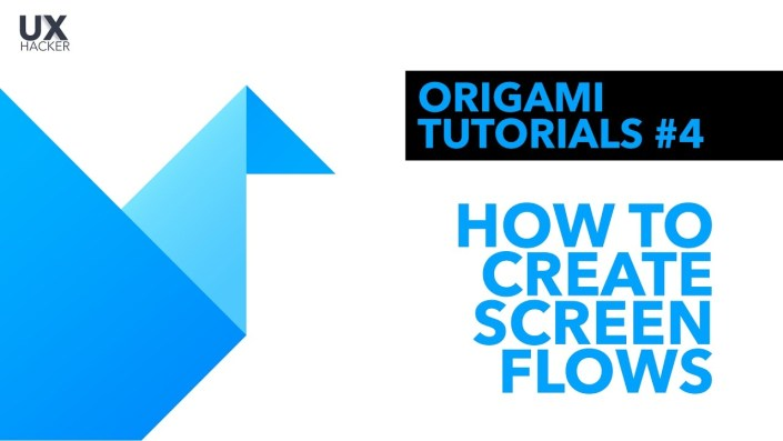 Origami Studio Tutorial #4 | How to Create Screen Flows - UX Hacker