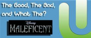 The good, the bad, and what the maleficent