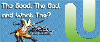 The good, the bad, and what the the last airbender
