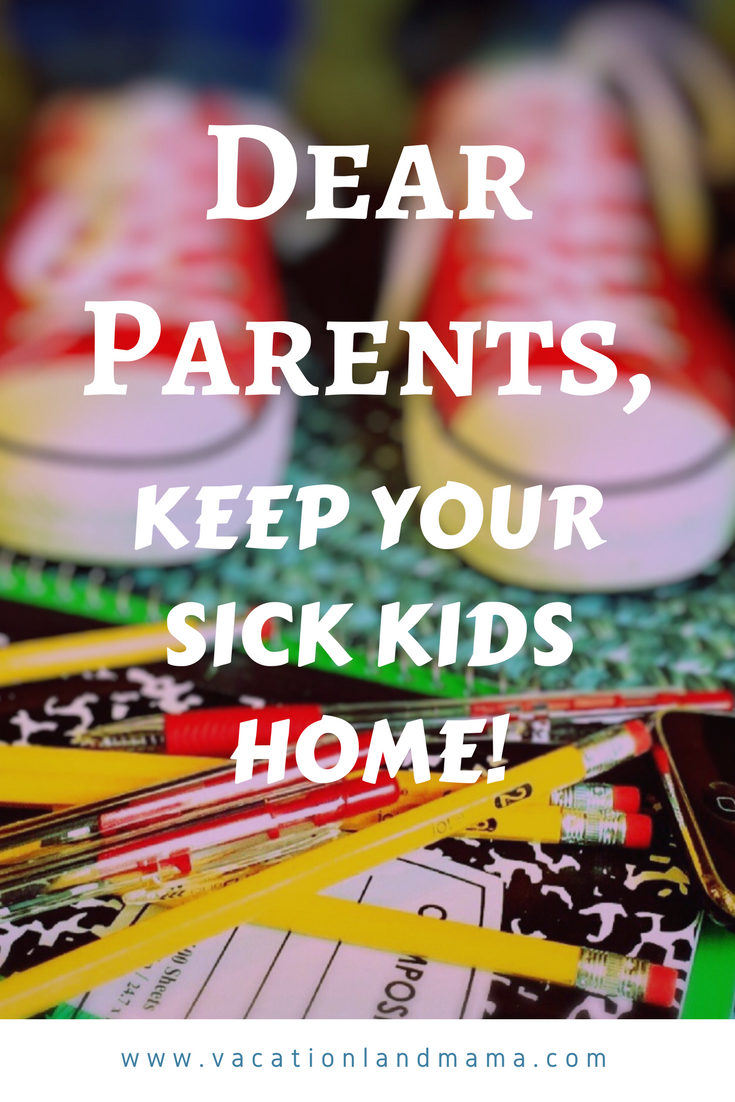 Dear Parents, Keep your sick kids home!