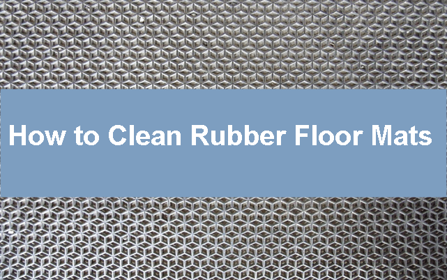How to Clean Rubber Floor Mats
