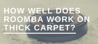 How well does Roomba work on thick carpet ...
