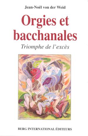 Jean-Noël von der Weid - Orgies et Bacchanales