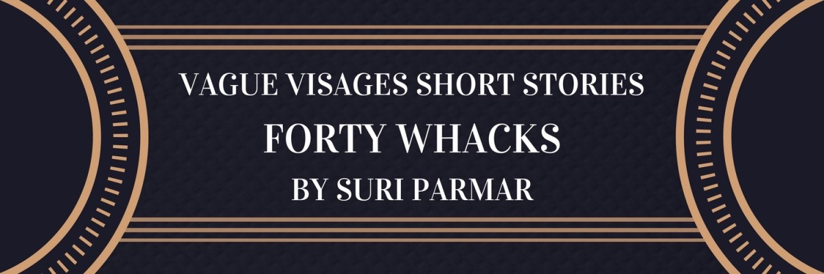Vague Visages Short Stories: Forty Whacks by Suri Parmar