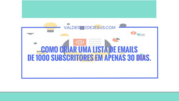 Como criar uma lista de emails de 1000 subscritores em APENAS 30 dias e lucrar desde seu primeiro e-mail.