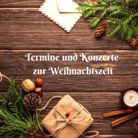 Termine und Konzerte zur Weihnachtszeit