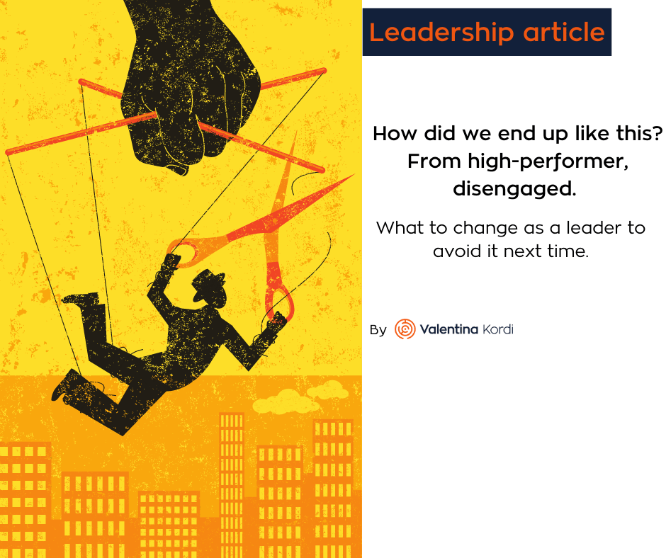 How did we end up like this? From high-performer, disengaged. What to change as a leader to avoid it next time
