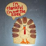 "thanksgiving turkey cookie says ""I'm thankful I'm not the cook"""