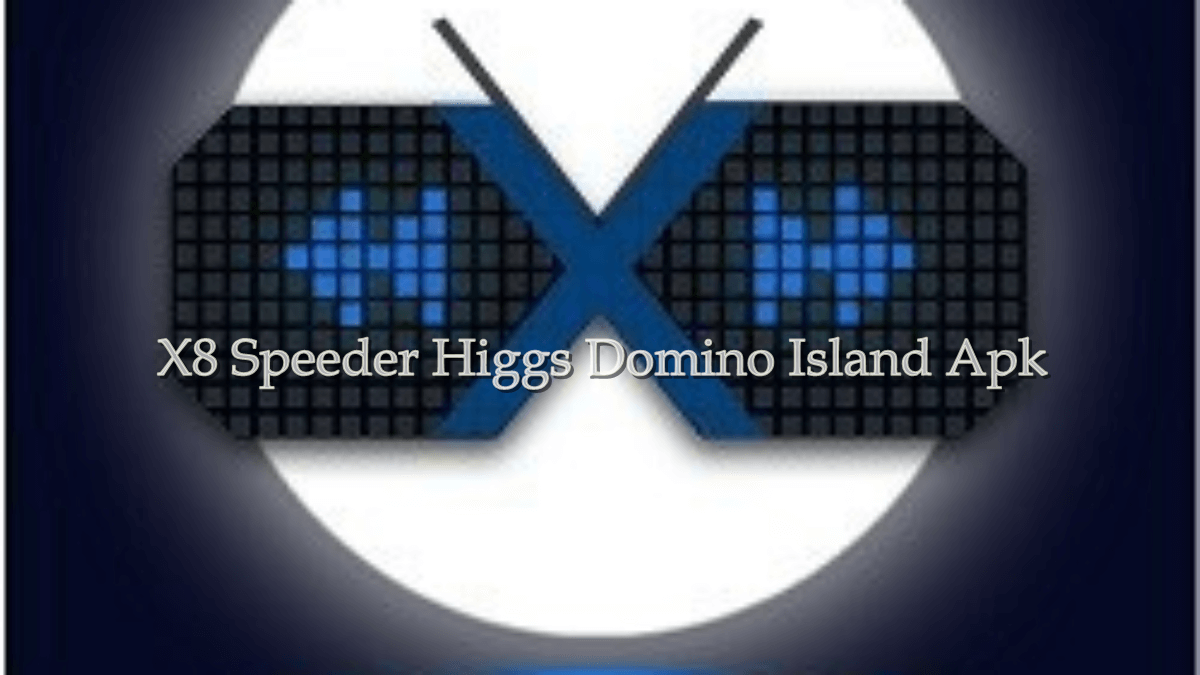 Download X8 Speeder Higgs Domino Island Apk Terbaru 2021