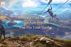 Semawur Com Games 4 Cara Agar Bermain Free Fire Tidak Ngelag