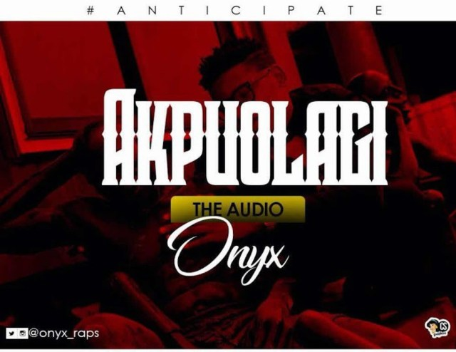 (MUSIC/AUDIO): Onyx – Akpuola Gi