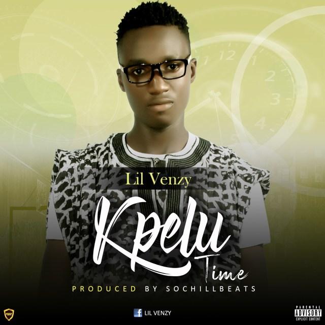 Lil Venzy – Kpelu Time(Prod. By SochiLLBeats)
