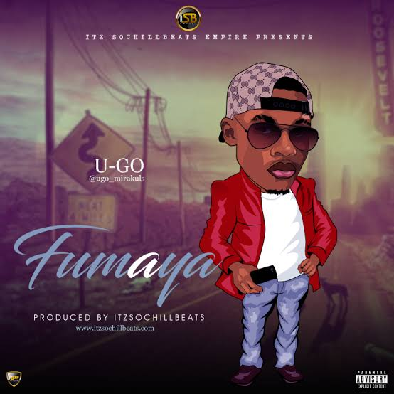 (MUSIC/AUDIO): U-go – Fumaya(Prod. By itzSochiLLBeats)