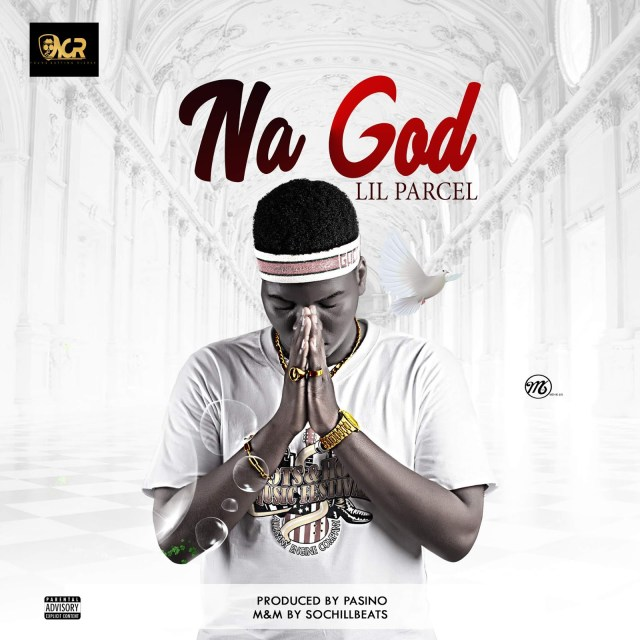 (MUSIC/AUDIO): Lil Parcel – Na God
