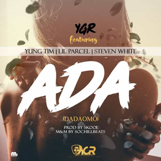 (MUSIC/AUDIO): YGR ft. Lil Parcel × Yung Tim × Steven White – Ada