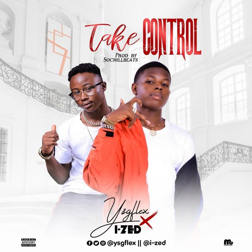 (AUDIO): Ysgflex ft. I-Zed – Take Control + Jones Me