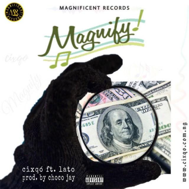 [LYRICS] Cixqo – Magnify ft. Lato