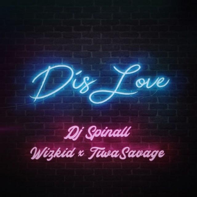 [LYRICS] Dj Spinall – Dis Love ft. Tiwa Savage, Wizkid