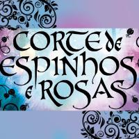 A saga Corte de Espinhos e Rosas e a sutil construção de um relacionamento abusivo