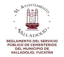 REGLAMENTO DEL SERVICIO PÚBLICO DE CEMENTERIOS DEL MUNICIPIO DE VALLADOLID, YUCATÁN