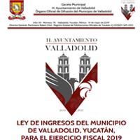 LEY DE INGRESOS DEL MUNICIPIO DE VALLADOLID, YUCATÁN, PARA EL EJERCICIO FISCAL 2019
