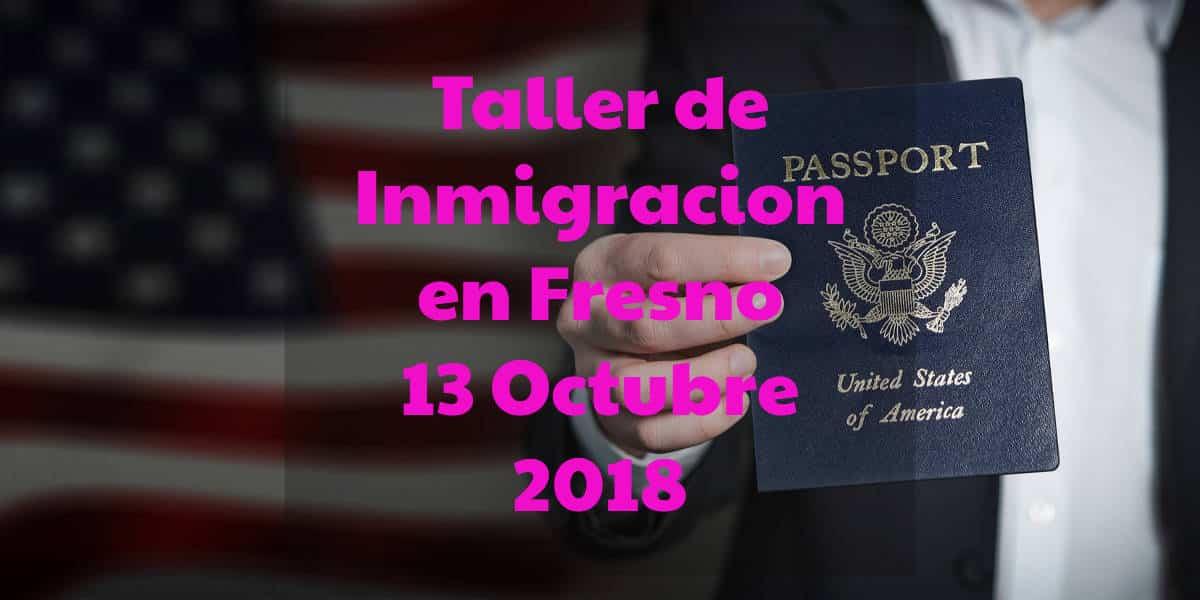 Taller de Inmigración en Fresno 13 Octubre 2018