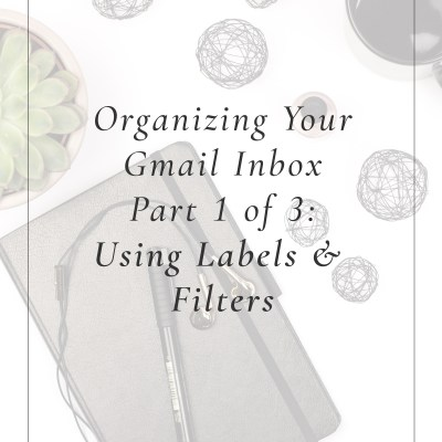 Organizing Your Gmail Inbox Part 1 of 3: Using Labels & Filters
