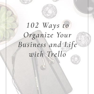 102 Ways to Organize Your Business and Life with Trello