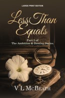 The Ambition & Destiny Series Large Print Edition of Less Than Equals