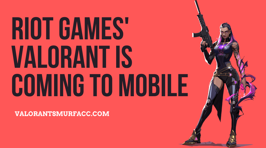 Riot Games Valorant is coming to mobile.