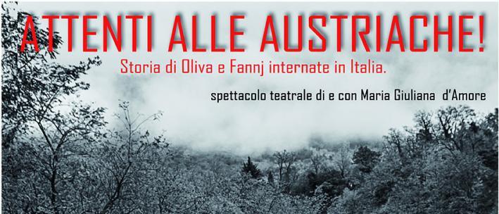 spettacolo teatrale ATTENTI ALLE AUSTRIACHE! Storia di Oliva e Fannj internate in Italia di e con Maria Giuliana D'Amore