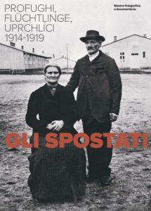 Gli spostati. Profughi. Flüchtlinge. Uprchlíci. 1914-1919