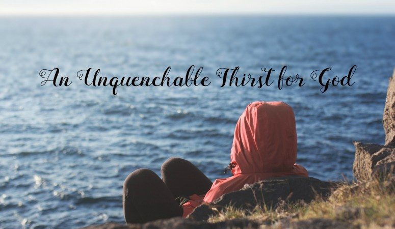 An Unquenchable Thirst for God