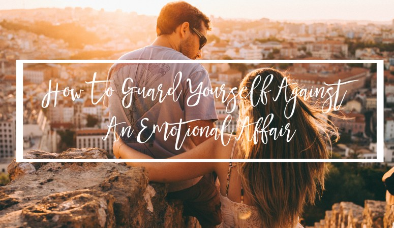How To Guard Yourself Against An Emotional Affair