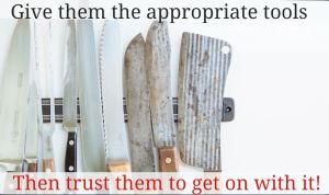 Give Them Tools And Trust