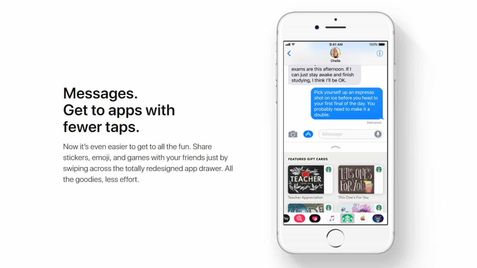 Improvements to iMessage include a newly designed app drawer for all  compatible applications that have been downloaded by the user. The new app  drawer makes ...