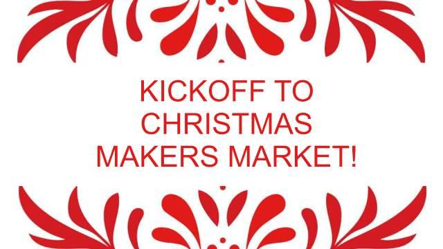 Kickoff to Christmas Makers Market