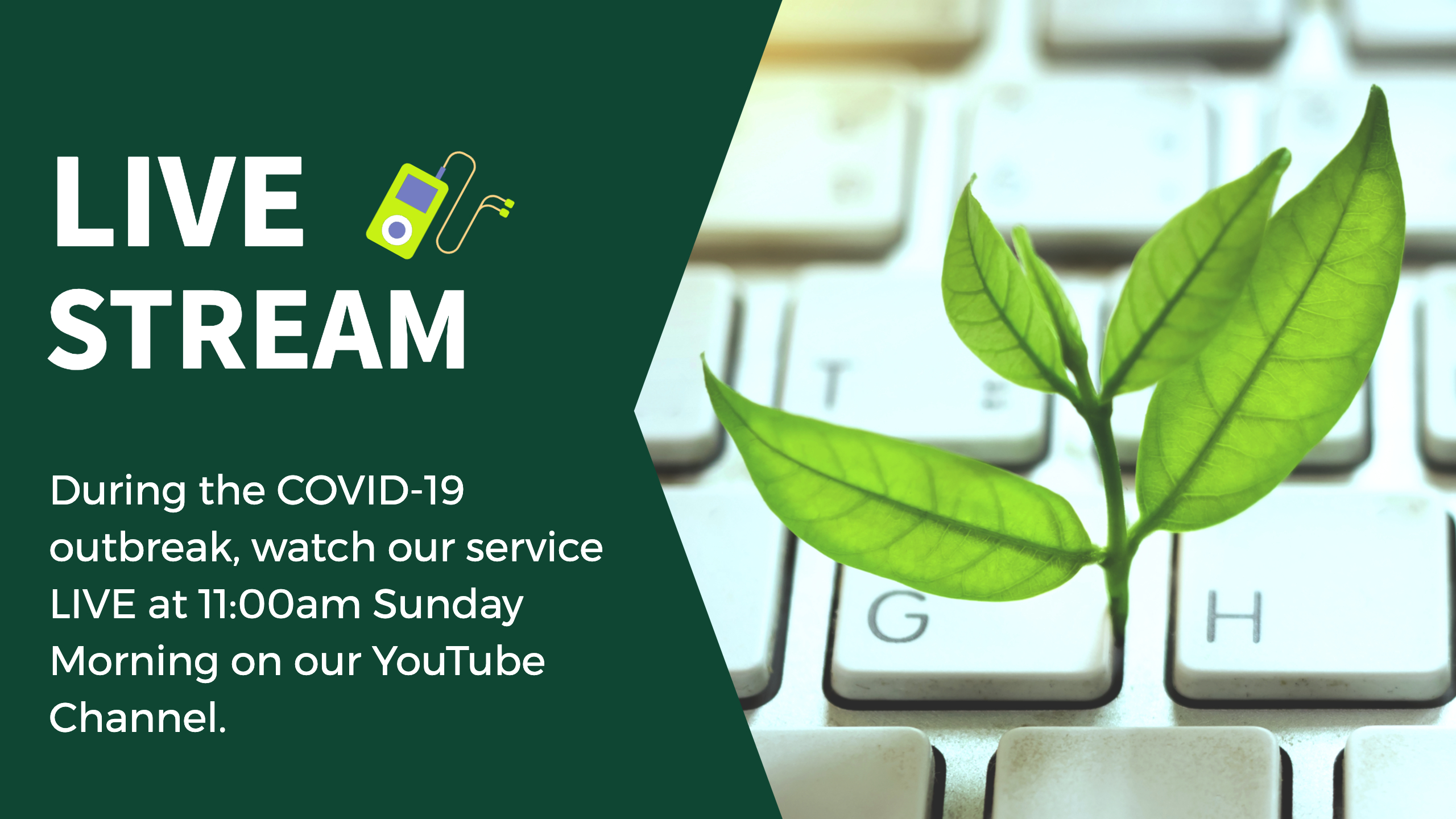 Live Stream. During the COVID-19 outbreak, watch our service LIVE at 11:00am Sunday Morning on our YouTube Channel.
