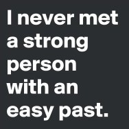 I-never-met-a-strong-person-with-an-easy-past