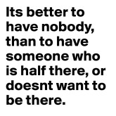 Its-better-to-have-nobody-than-to-have-someone-who