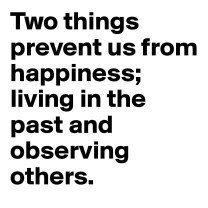 Two-things-prevent-us-from-happiness-living-in-the