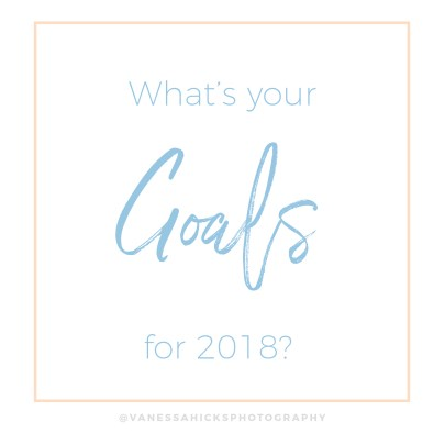 Goals 2018 Vanessa Hicks Photography