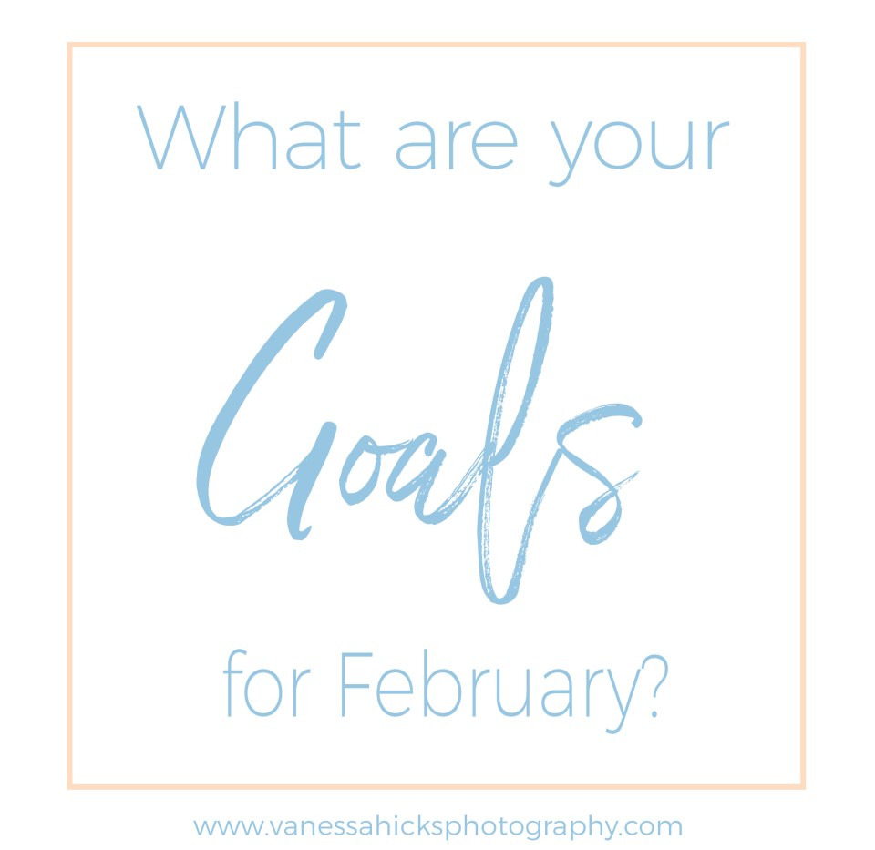 What are your goals for February?