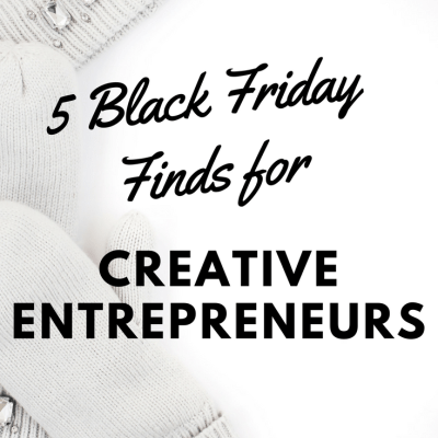 Black Friday Finds for the Creative Entrepreneur