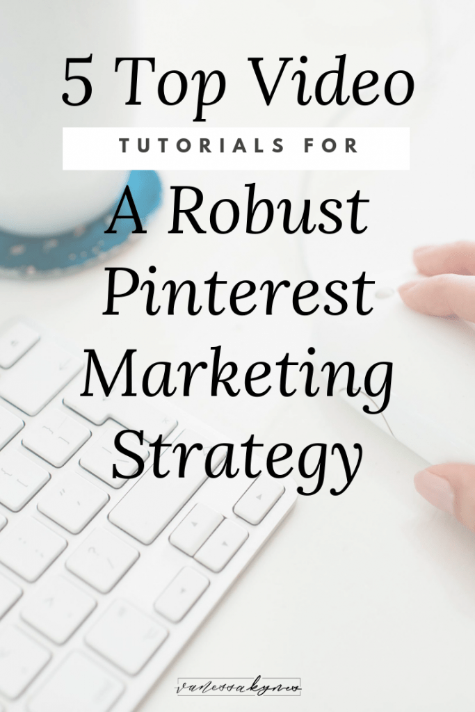 Video tutorials for a robust Pinterest Marketing strategy - Vanessa Kynes