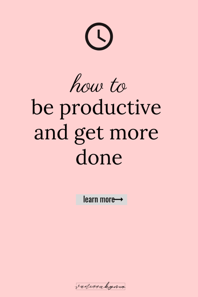 How to be productive and get more done - Vanessa Kynes