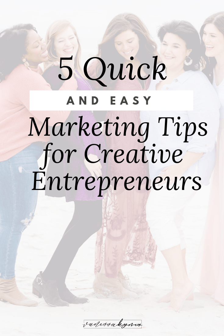 5 quick and easy marketing tips for creative entrepreneurs - Vanessa Kynes
