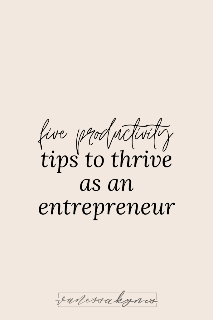 Five productivity tips to thrive as an entrepreneur - Vanessa Kynes