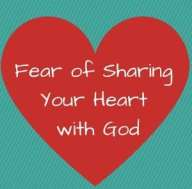 Fear of Sharing Your Heart with God (2)